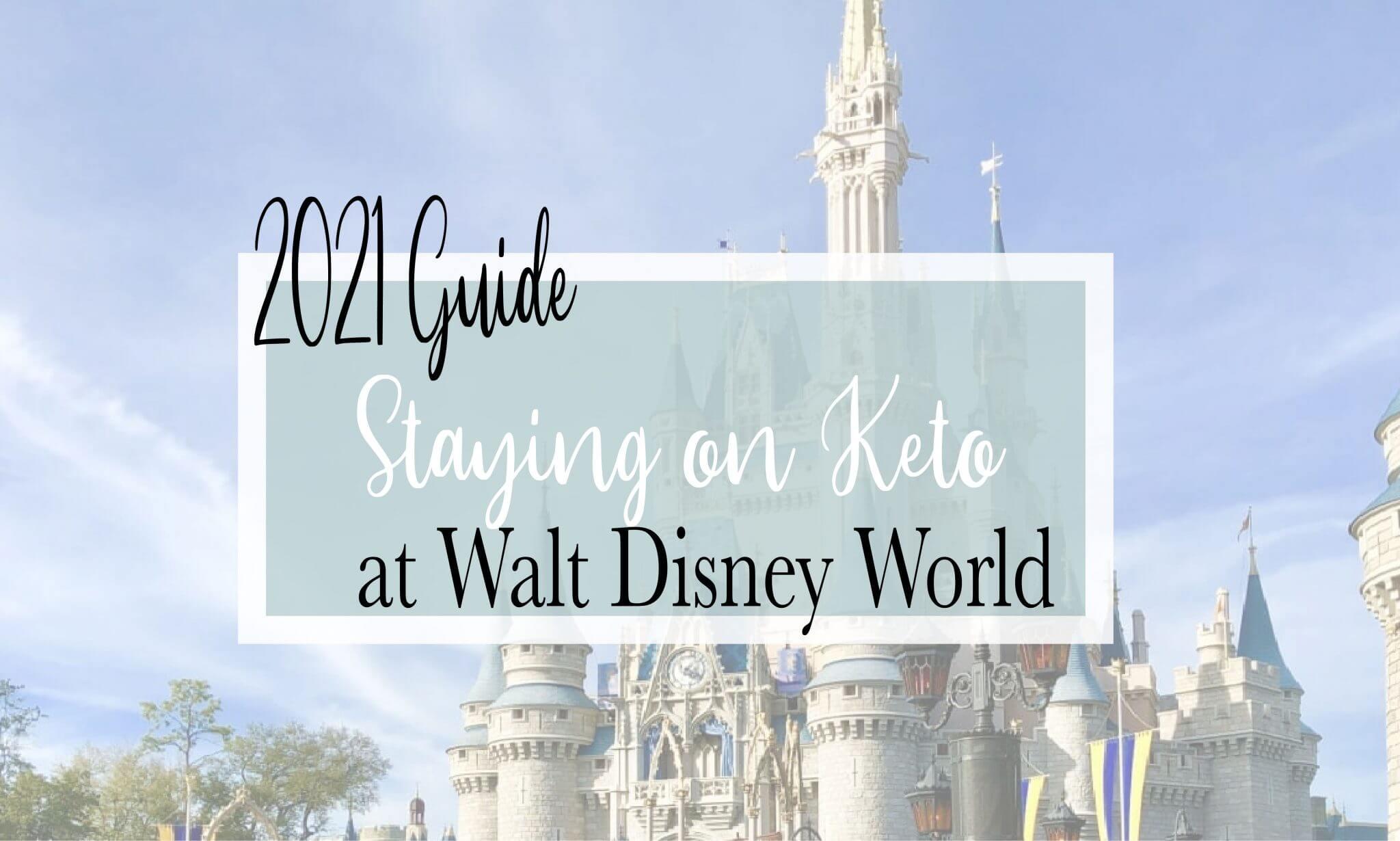 Guide to Eating Keto at Walt Disney World 2021